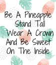 Poster: Be A Pineapple  Stand Tall  Wear A Crown And Be Sweet On The Inside