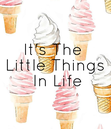 Poster: It's The  Little Things  In Life