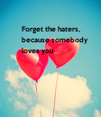 Poster: Forget the haters,