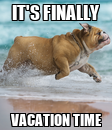 Poster: IT'S FINALLY VACATION TIME