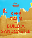 Poster: KEEP CALM AND BUILD A SANDCASTLE