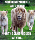 Poster: SURROUND YOURSELF WITH PEOPLE ON THE SAME MISSION AS YOU...