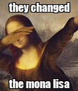 Poster: they changed the mona lisa