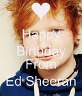 HAPPY BIRTHDAY FROM ED SHEERAN