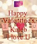 Happy valentine's day Kaleb