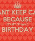 "I CANT KEEP CALM BECAUSE ITS MY ""Priya's "" BIRTHDAY"