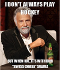 """I DON'T ALWAYS PLAY HOCKEY BUT WHEN I DO IT'S WITH DOM """"SWISS CHEESE"""" SUAREZ"""