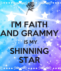 I'M FAITH AND GRAMMY IS MY SHINNING STAR