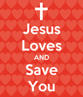 Jesus Loves and Save You
