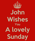 John wishes you a lovely sunday