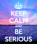 keep-calm-and-be-serious-112.jpg