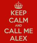 I just want people to call me Alex cos that's what I want to be called