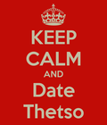 Keep calm and date thetso