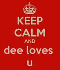 keep calm and dee loves u