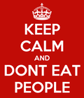 #keepcalm and #donteatpeople