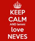keep calm and lemmi love Neves Sharp!