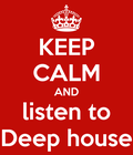 keep calm and listen to deep House