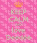 Keep calm and love Deedee
