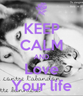 Reste calme et aime ta vie