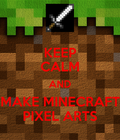 Keep Calm and Make Minecraft Pixel Arts