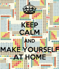 AND MAKE YOURSELF AT HOME