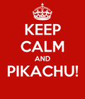 Hey guys it's KKPLAYS back for another keep calm and this one is for the one and only pikachu I hope enjoy it!