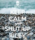 RILEYIS STUPID!!
