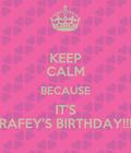 HAPPY BIRTHDAY TO YOU RAFEY!!!