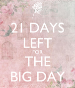 21 DAYS LEFT FOR THE BIG DAY