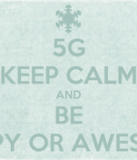 5G KEEP CALM AND BE HAPPY OR AWESOME