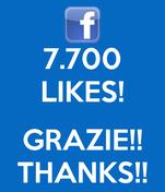 7.700 LIKES!  GRAZIE!! THANKS!!
