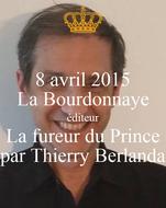 8 avril 2015 La Bourdonnaye éditeur La fureur du Prince par Thierry Berlanda