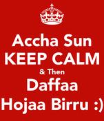 Accha Sun KEEP CALM & Then Daffaa Hojaa Birru :)