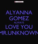 ALYANNA GOMEZ ALWAYS LOVE YOU MR.UNKNOWN