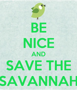 BE NICE AND SAVE THE SAVANNAH