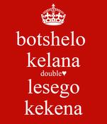 botshelo  kelana double♥ lesego kekena