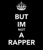 BUT IM NOT A RAPPER