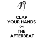 CLAP YOUR HANDS ON THE  AFTERBEAT