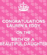 CONGRATULATIONS LAUREN & EDDY ON THE BIRTH OF A  BEAUTIFUL DAUGHTER