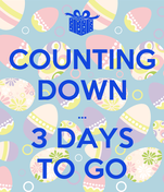 COUNTING  DOWN ... 3 DAYS TO GO