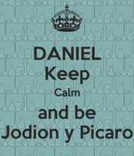 DANIEL Keep Calm and be Jodion y Picaro