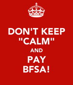 """DON'T KEEP """"CALM"""" AND PAY BFSA!"""