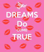 DREAMS Do COME TRUE