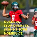 DUCKS vs. South Dakota St. 8/30 @ 9:30PM HOMESLICE