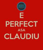 E PERFECT ASA CLAUDIU