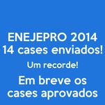 ENEJEPRO 2014 14 cases enviados! Um recorde! Em breve os cases aprovados