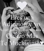 Eres una Adiccion y yo  No hay quien me quite esta nota ♫ Quiero Más Te Muchisimo♥