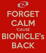 FORGET CALM 'CAUSE BIONICLE's BACK
