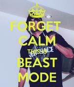 FORGET  CALM THIS IS BEAST MODE