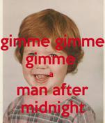 gimme gimme gimme  a  man after midnight